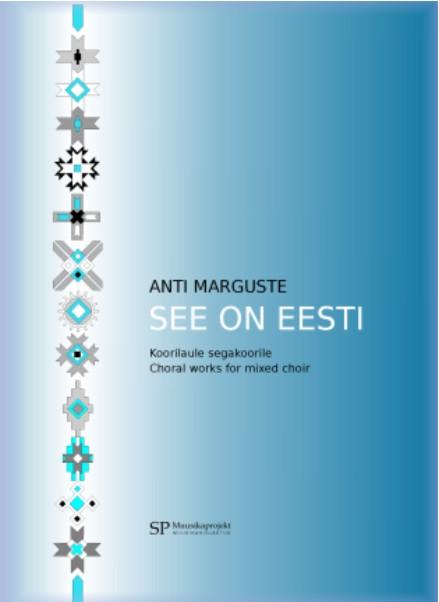 See on Eesti. Anti Marguste koorilaule